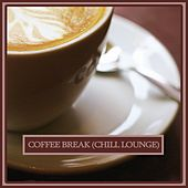 Play & Download Coffee Break (Chill & Lounge Music) by Various Artists | Napster