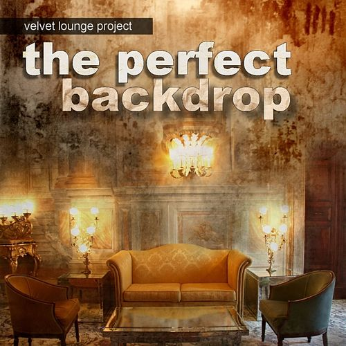 Play & Download The Perfect Backdrop by Velvet Lounge Project | Napster