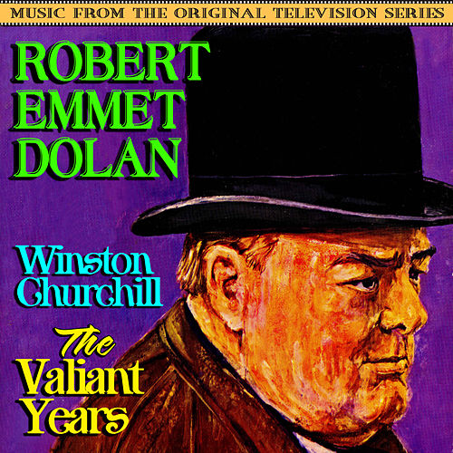 Winston Churchill: The Valiant Years (Music From The Original Television Series) by Robert Emmet Dolan