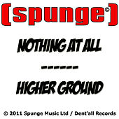 Play & Download Nothing at All / Higher Ground by [spunge] | Napster