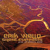 Silent Currents (Live at Star's End) by Erik Wollo