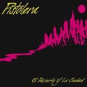 Play & Download El Desierto Y La Ciudad by Pistolera | Napster
