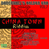 Dancehall's Golden Era Vol.7 - China Town Riddim by Various Artists