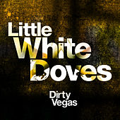Little White Doves (Part 2) by Dirty Vegas