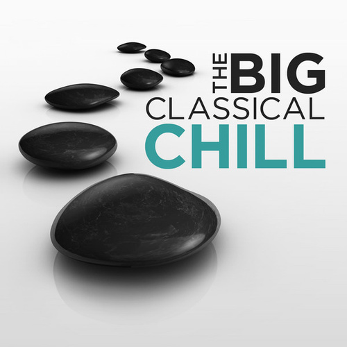 Play & Download The Big Classical Chill by Various Artists | Napster