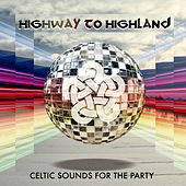 Highway to Highland - Celtic Sounds for the Party by Various Artists