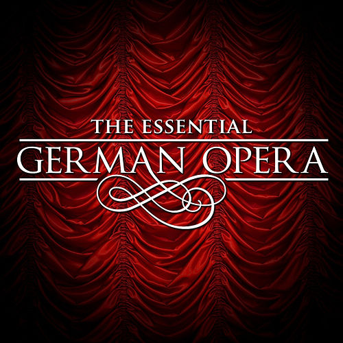 Play & Download The Essential German Opera by Various Artists | Napster