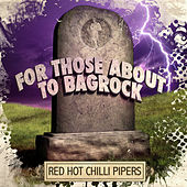 Play & Download For Those About To Bagrock - EP by Red Hot Chilli Pipers | Napster