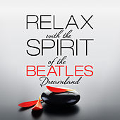 Play & Download Relax with the Spirit of The Beatles by Dreamland | Napster
