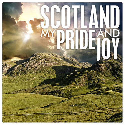 Play & Download Scotland My Pride and Joy by Various Artists | Napster
