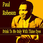 Drink To Me Only With Thine Eyes by Paul Robeson