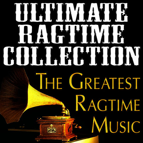 Play & Download Ultimate Ragtime Collection (The Greatest Ragtime Music) by Ragtime Music Unlimited | Napster