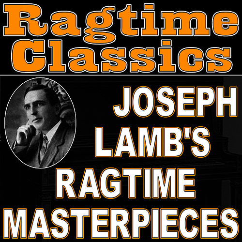 Play & Download Ragtime Classics (Joseph Lamb's Ragtime Masterpieces) by Ragtime Music Unlimited | Napster
