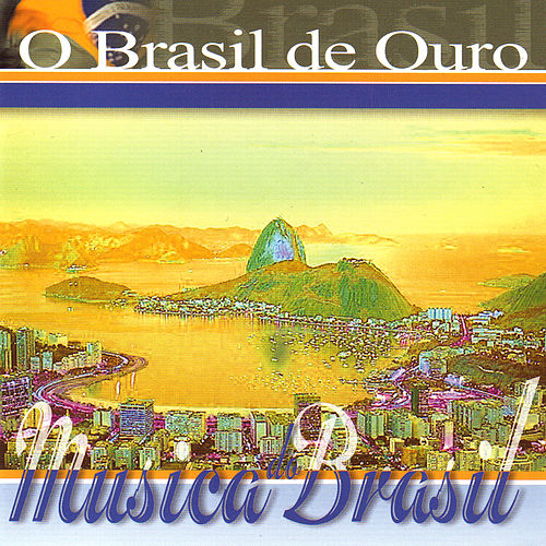 Play & Download Música do Brasil. O Brasil de Ouro by Various Artists | Napster