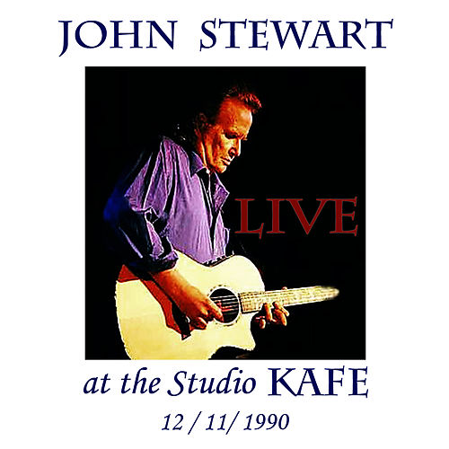 John Stewart LIVE at the Studio KAFE 12/11/1990 by John Stewart