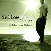 Play & Download Yellow Taxi Lounge II by Zebastiang Fishpoon by Various Artists | Napster