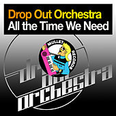 Play & Download All the Time We Need by Drop Out Orchestra | Napster