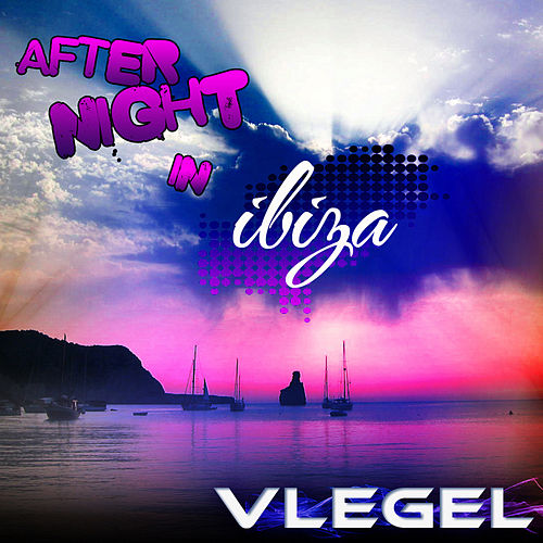 After Night in Ibiza by Vlegel
