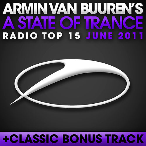 Play & Download A State Of Trance Radio Top 15 - June 2011 by Various Artists | Napster