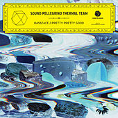 Bassface / Pretty Pretty Good - Single by Sound Pellegrino Thermal Team