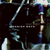 Play & Download Blue Water by The Mannish Boys | Napster