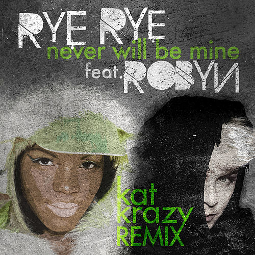 Never Will Be Mine (Kat Krazy Remix) by Rye Rye