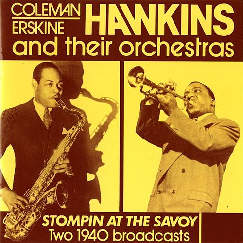 Play & Download Coleman, Erskine Hawkins and Their Orchestras: Stompin at the Savoy (1940) by Various Artists | Napster