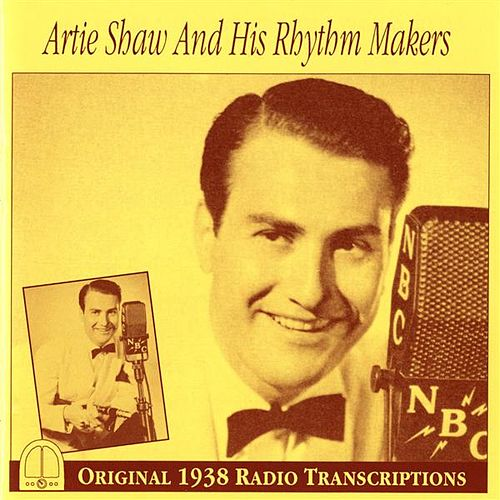 Play & Download Artie Shaw and His Rhythm Makers: Original 1938 Radio Transcriptions by Artie Shaw | Napster
