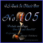Play & Download Bach In Musical Box 105 / Prelude And Fuga Bwv551,Bwv552 by Shinji Ishihara | Napster