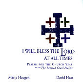 Play & Download I Will Bless the Lord at All Times: Psalms for the Church Year from the Revised Grail Psalms by Marty Haugen | Napster