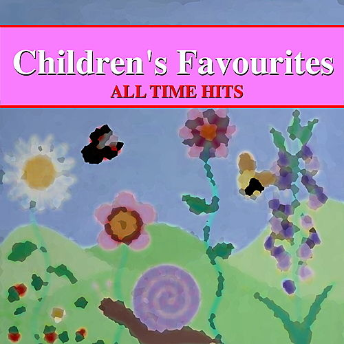Play & Download Children's Favourites - All Time Hits by Various Artists | Napster