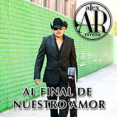 Play & Download Al Final De Nuestro Amor - Single by Alex Rivera | Napster