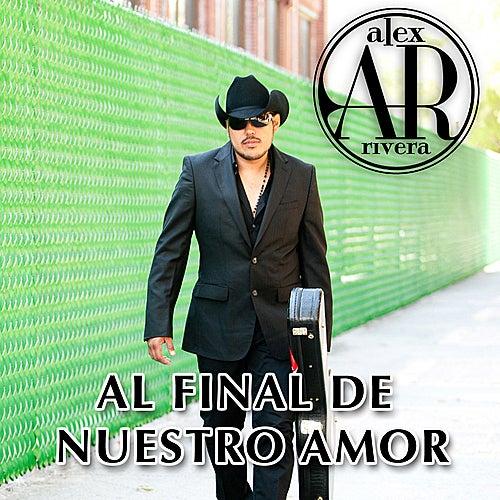 Play & Download Al Final De Nuestro Amor - Single by Alex Rivera | Napster