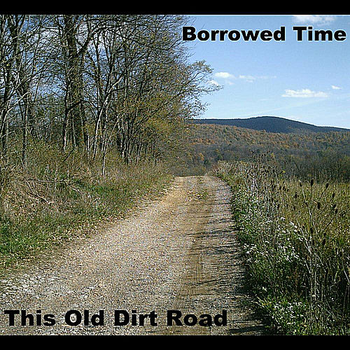 This Old Dirt Road by Borrowed Time