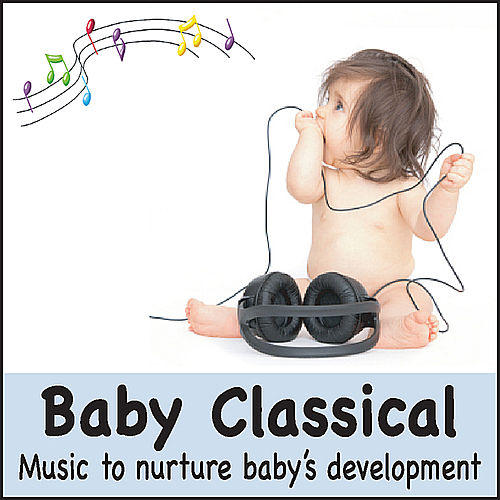 Play & Download Baby Classical: Music to Nurture Baby's Development (Lullabies for Babies, Baby Lullaby Music, Classical Music for your baby Einstein) by Baby Music Artists | Napster