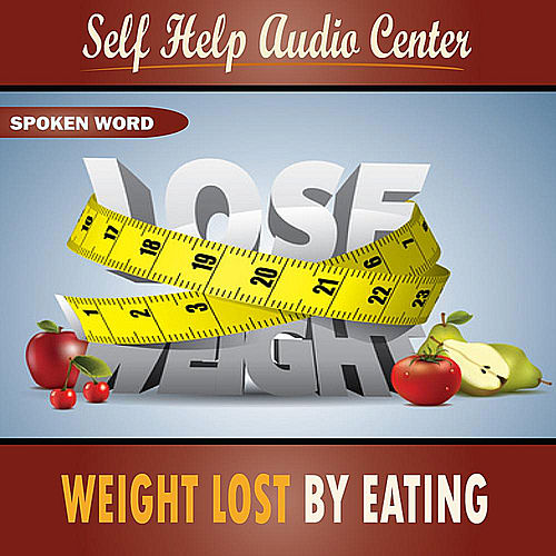 Play & Download Weight Lost by Eating by Self Help Audio Center | Napster