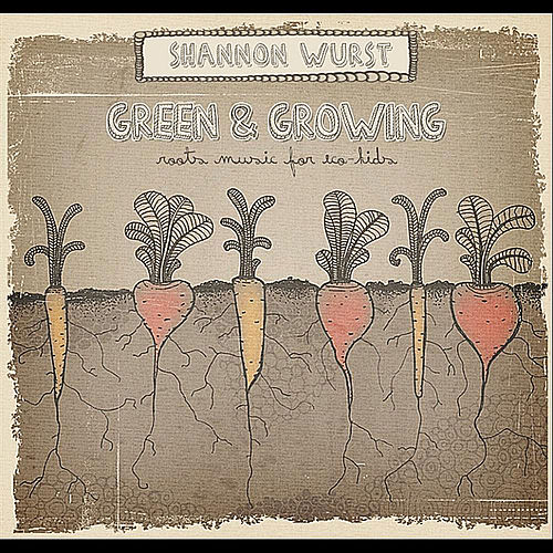 Green And Growing: Roots Music For Eco-Kids by Shannon Wurst