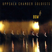 Play & Download Bow 5 6 by Uppsala Chamber Soloists | Napster
