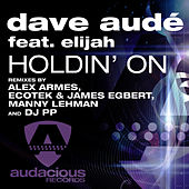 Play & Download Holdin' On (Club Mixes) by Dave Aude | Napster