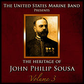 Play & Download The Heritage of John Philip Sousa: Volume 3 by Us Marine Band | Napster