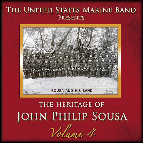 The Heritage of John Philip Sousa: Volume 4 by Us Marine Band