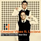Say I'm Gonna Be Your Boy (feat. Luciana) by Criminal Vibes