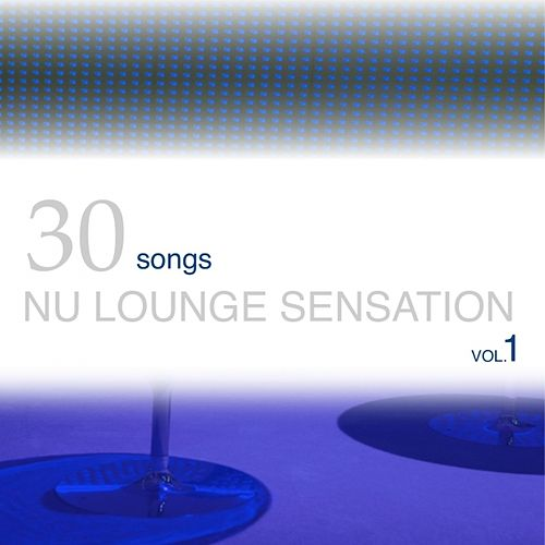 30 Songs Nu Lounge Sensation, Vol. 1 by Various Artists
