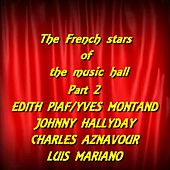 The French Stars of the Music Hall, Part. 2 (Edith Piaf , Yves Montand , Johnny Hallyday , Charles Aznavour , Luis Mariano) by Various Artists