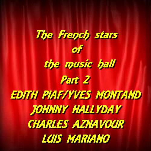 The French Stars of the Music Hall, Part. 2 (Edith Piaf , Yves Montand , Johnny Hallyday , Charles Aznavour , Luis Mariano) von Various Artists