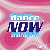 Play & Download Dance Now and Forever, Vol. 7 by Various Artists | Napster