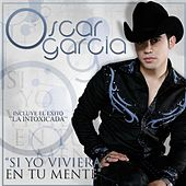 Play & Download Si Yo Viviera En Tu Mente by Oscar Garcia | Napster