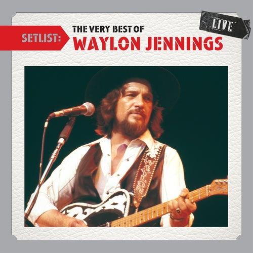 Play & Download Setlist: The Very Best Of Waylon Jennings LIVE by Waylon Jennings | Napster
