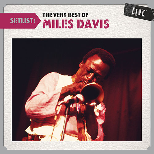 Play & Download Setlist: The Very Best of Miles Davis LIVE by Miles Davis | Napster