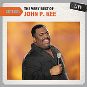Play & Download Setlist: The Very Best Of John P. Kee LIVE by Various Artists | Napster